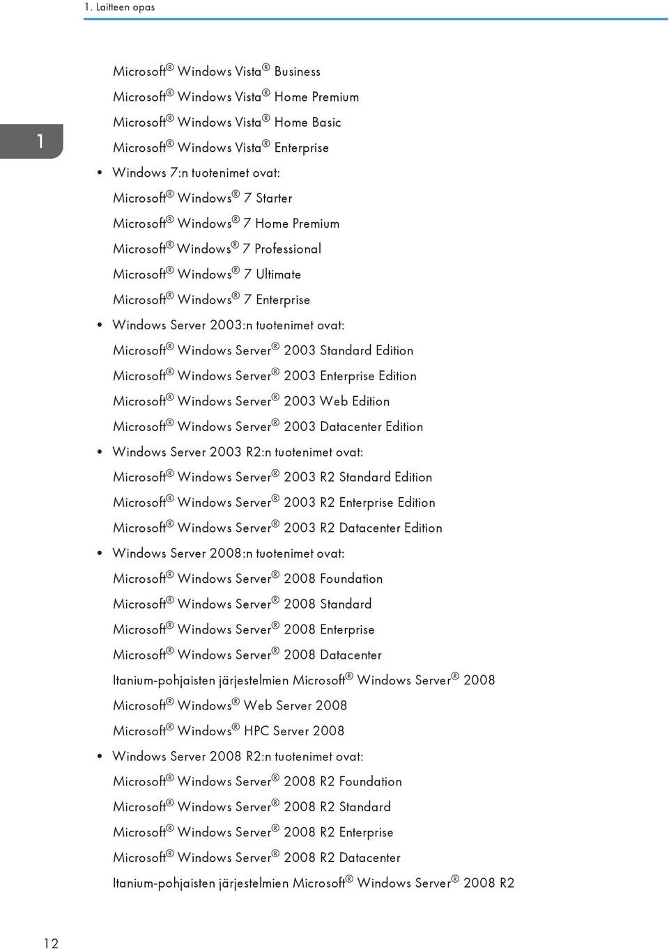 Windows Server 2003 Standard Edition Microsoft Windows Server 2003 Enterprise Edition Microsoft Windows Server 2003 Web Edition Microsoft Windows Server 2003 Datacenter Edition Windows Server 2003