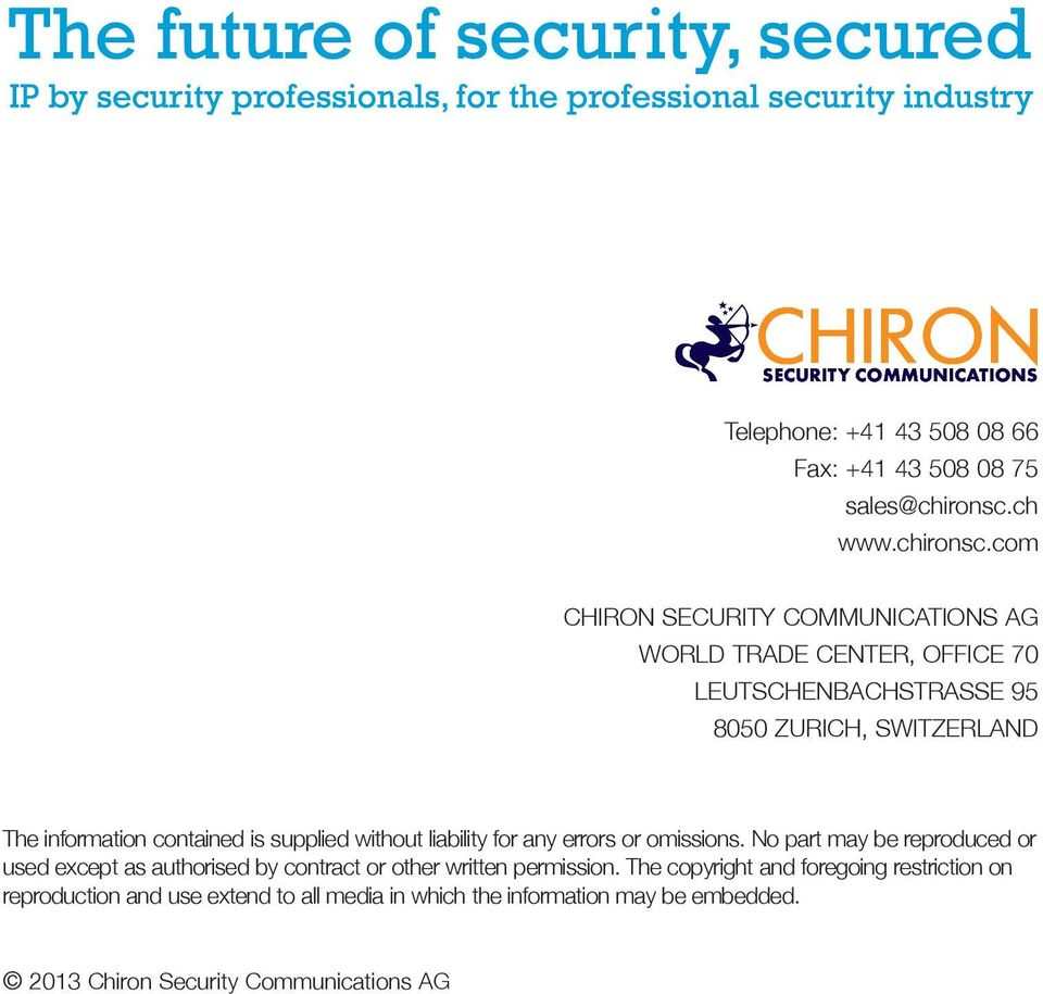 com CHIRON SECURITY COMMUNICATIONS AG WORLD TRADE CENTER, OFFICE 70 LEUTSCHENBACHSTRASSE 95 8050 ZURICH, SWITZERLAND The information contained