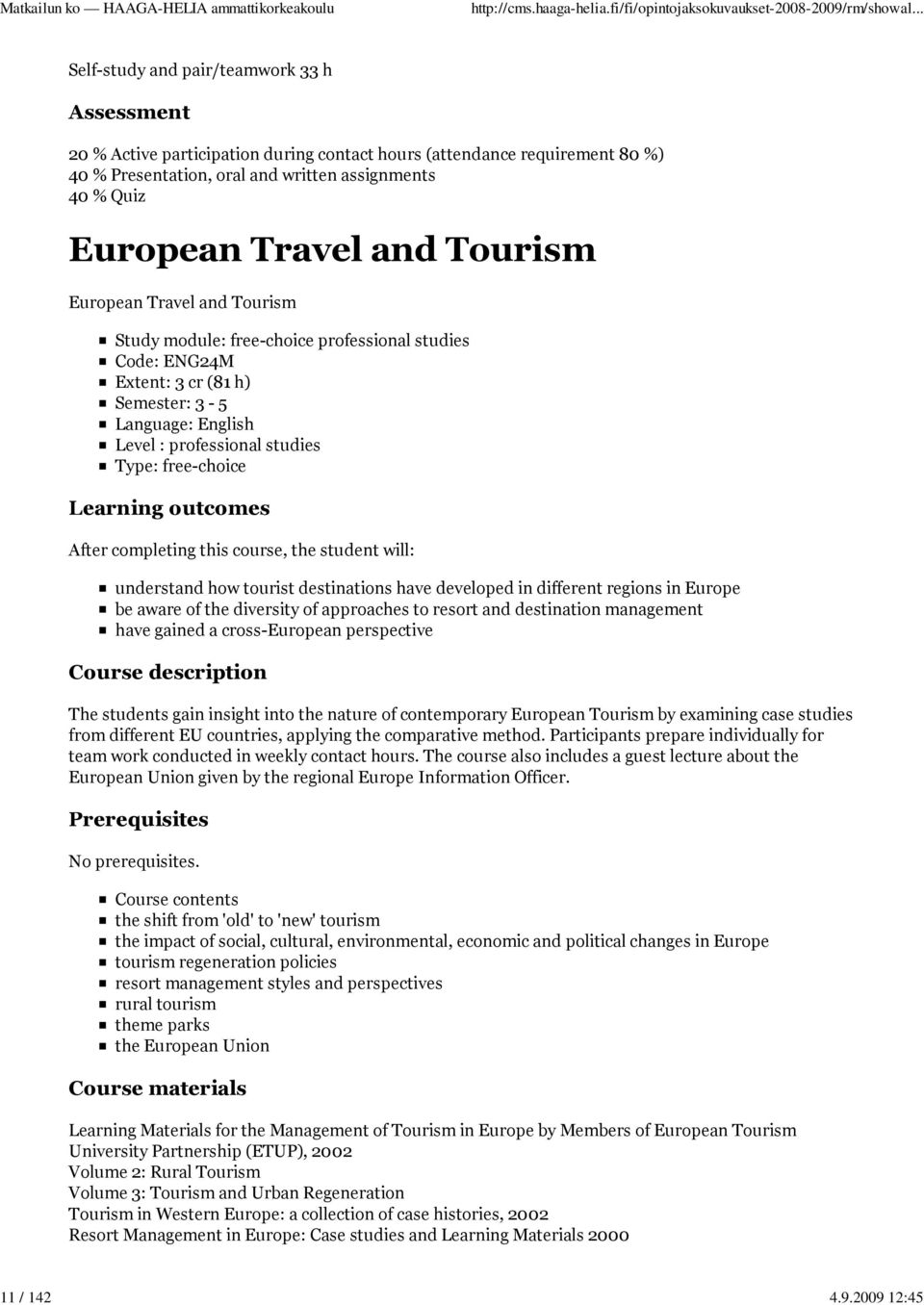 Travel and Tourism European Travel and Tourism Study module: free-choice professional studies Code: ENG24M Extent: 3 cr (81 h) Semester: 3-5 Language: English Level : professional studies Type: