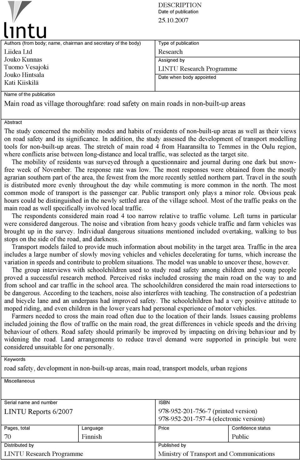 Programme Date when body appointed Name of the publication Main road as village thoroughfare: road safety on main roads in non-built-up areas Abstract The study concerned the mobility modes and