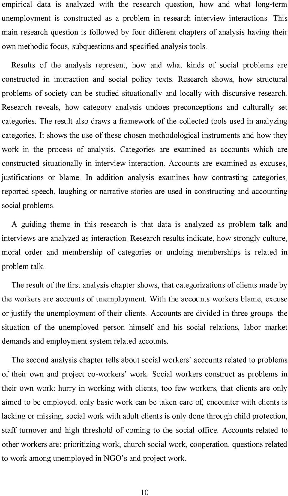 Results of the analysis represent, how and what kinds of social problems are constructed in interaction and social policy texts.