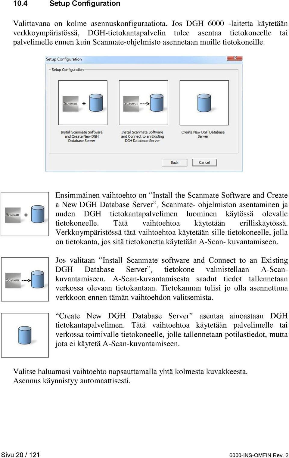 Ensimmäinen vaihtoehto on Install the Scanmate Software and Create a New DGH Database Server, Scanmate- ohjelmiston asentaminen ja uuden DGH tietokantapalvelimen luominen käytössä olevalle