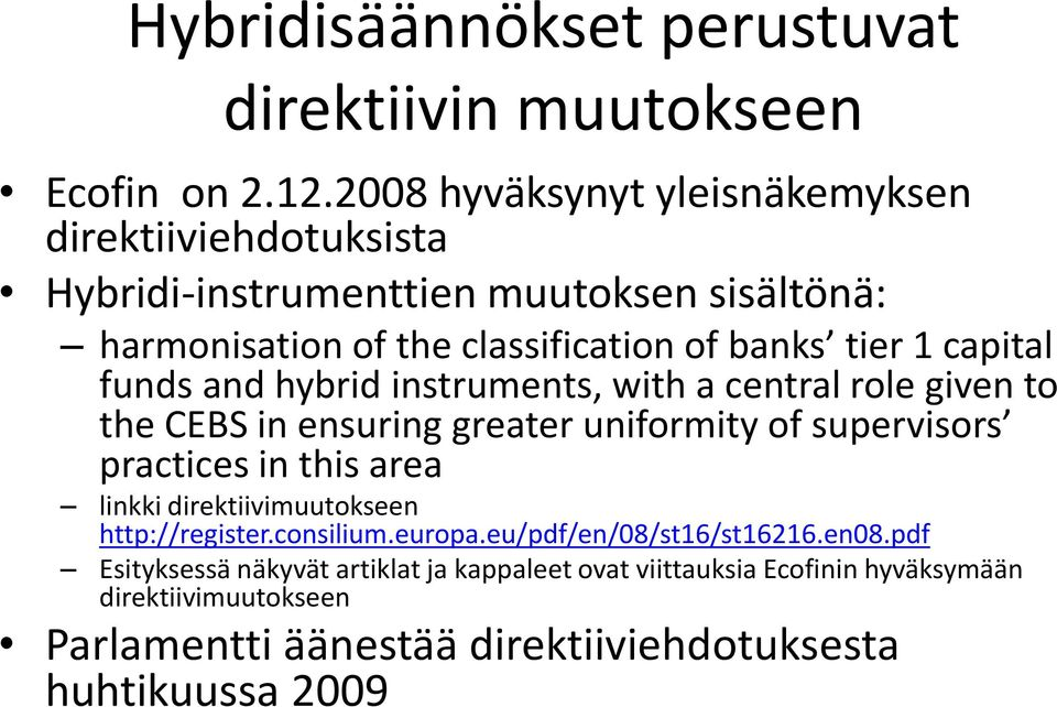 capital funds and hybrid instruments, with a central role given to the CEBS in ensuring greater uniformity of supervisors practices in this area linkki