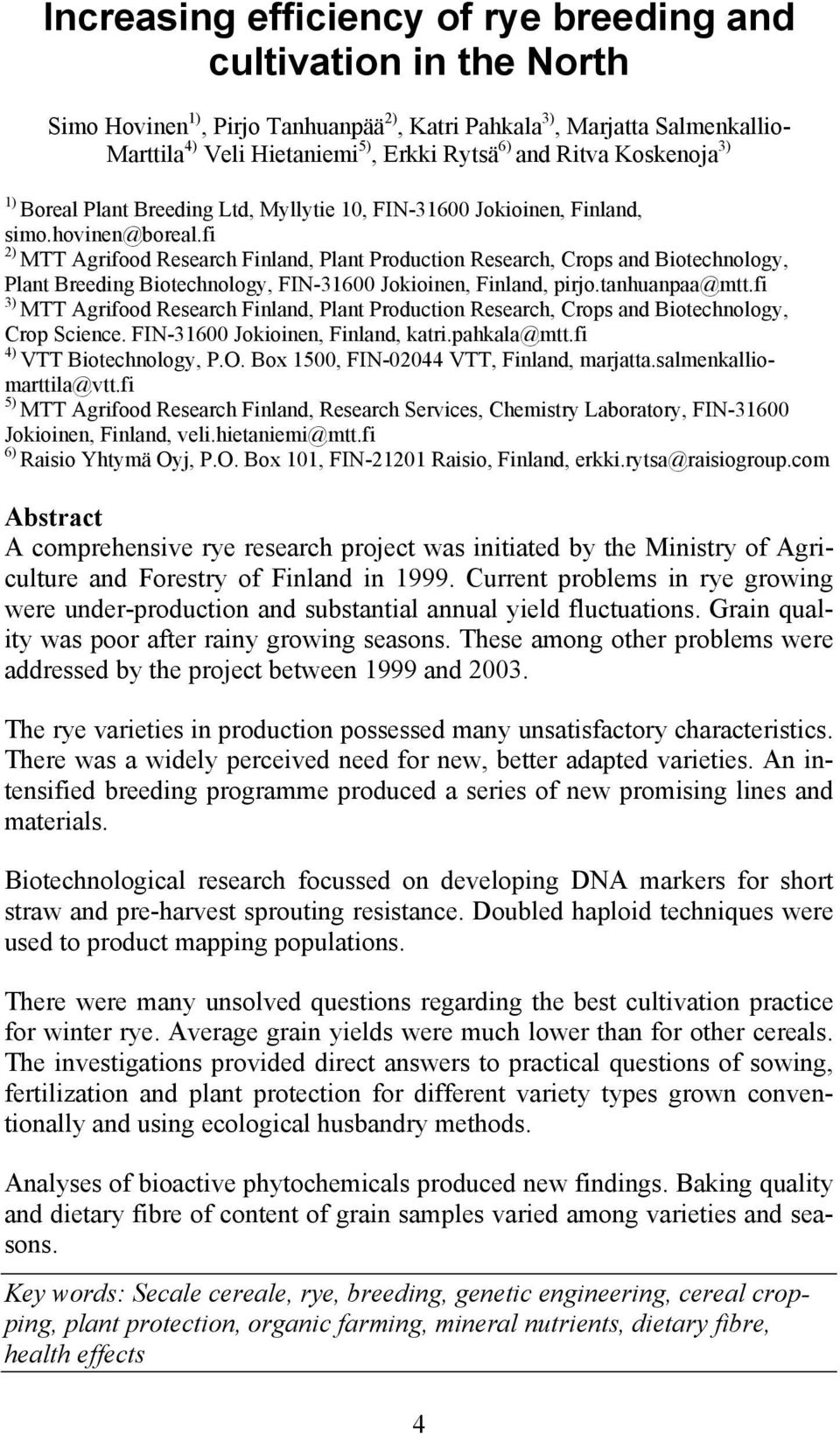 fi 2) MTT Agrifood Research Finland, Plant Production Research, Crops and Biotechnology, Plant Breeding Biotechnology, FIN-31600 Jokioinen, Finland, pirjo.tanhuanpaa@mtt.