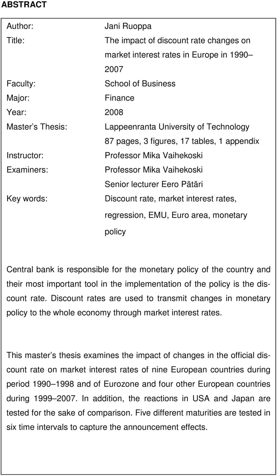Discount rate, market interest rates, regression, EMU, Euro area, monetary policy Central bank is responsible for the monetary policy of the country and their most important tool in the
