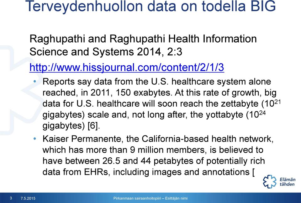 healthcare system alone reached, in 2011, 150 exabytes. At this rate of growth, big data for U.S.