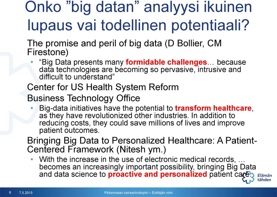 Center for US Health System Reform Business Technology Office Big-data initiatives have the potential to transform healthcare, as they have revolutionized other industries.
