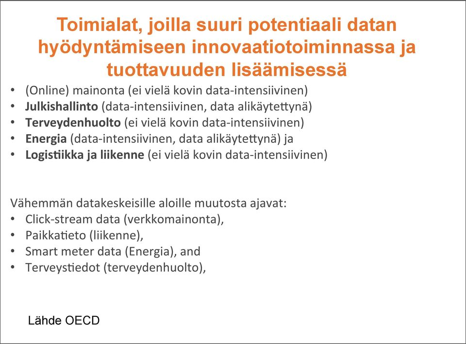 (data- intensiivinen, data alikäyte0ynä) ja Logis<ikka ja liikenne (ei vielä kovin data- intensiivinen) Vähemmän datakeskeisille aloille