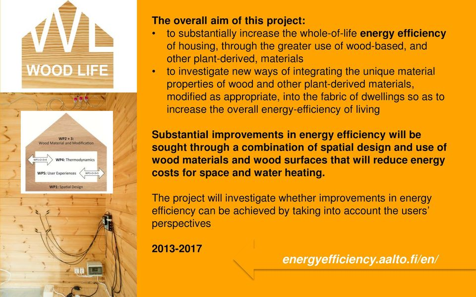 energy-efficiency of living Substantial improvements in energy efficiency will be sought through a combination of spatial design and use of wood materials and wood surfaces that will reduce