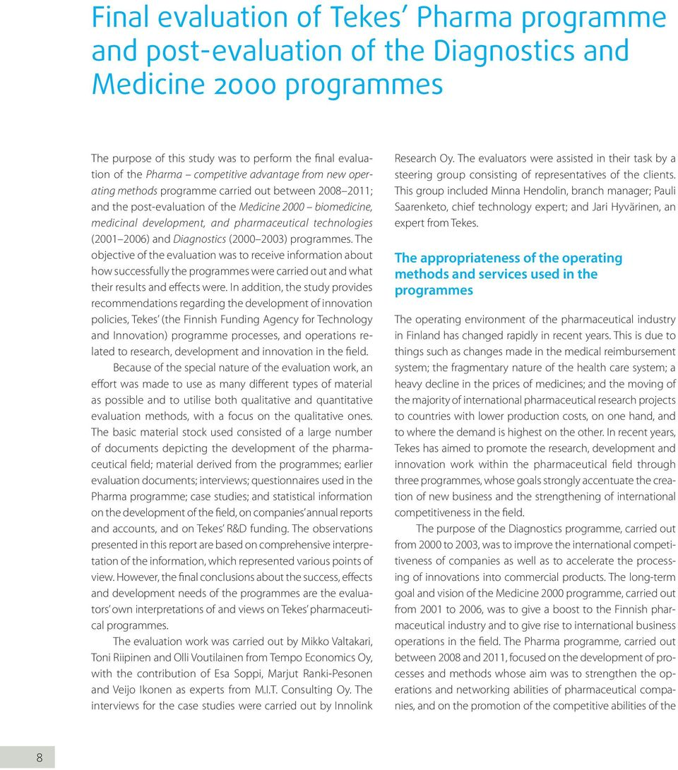 2006) and Diagnostics (2000 2003) programmes. The objective of the evaluation was to receive information about how successfully the programmes were carried out and what their results and effects were.
