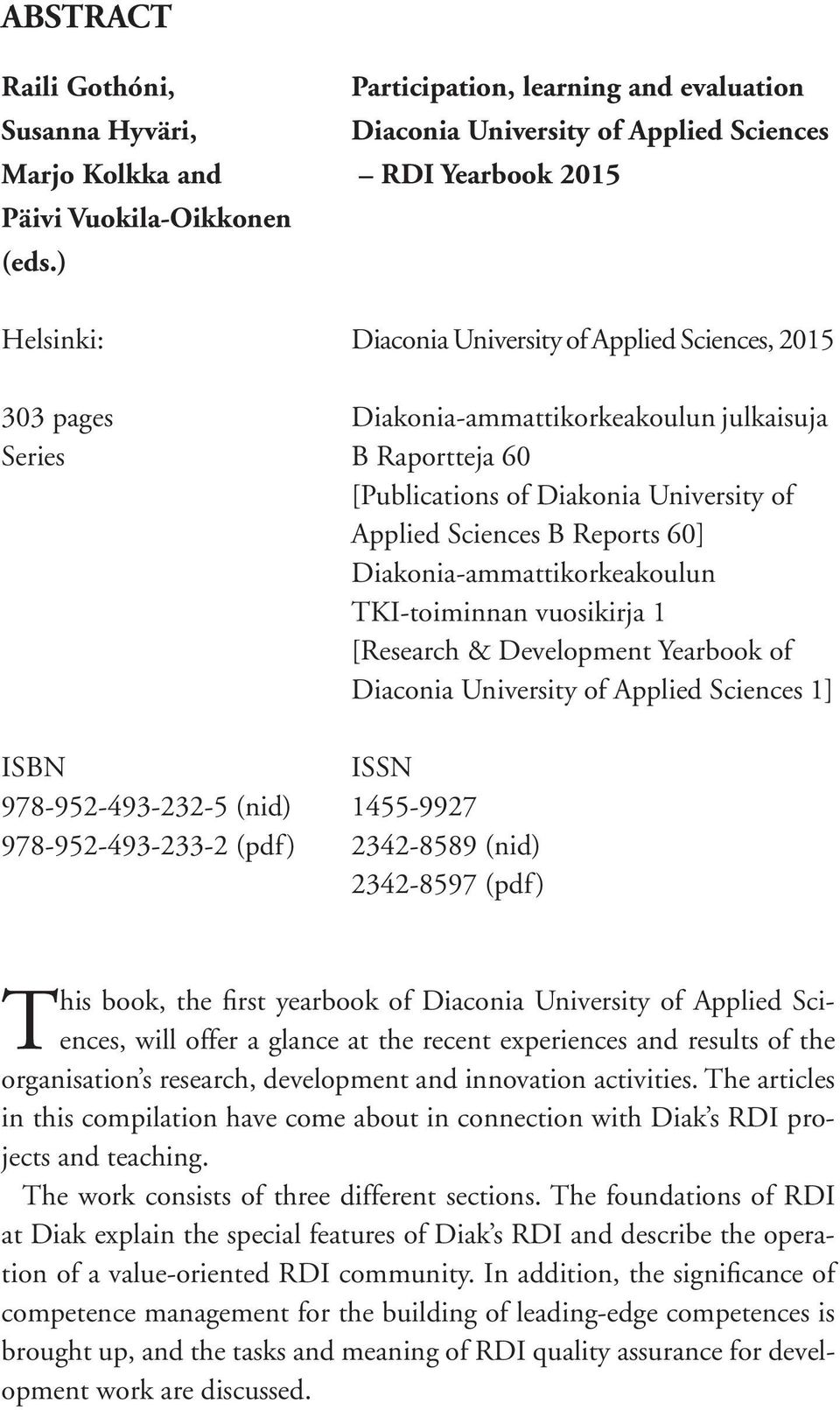 60] Diakonia-ammattikorkeakoulun TKI-toiminnan vuosikirja 1 [Research & Development Yearbook of Diaconia University of Applied Sciences 1] ISBN ISSN 978-952-493-232-5 (nid) 1455-9927