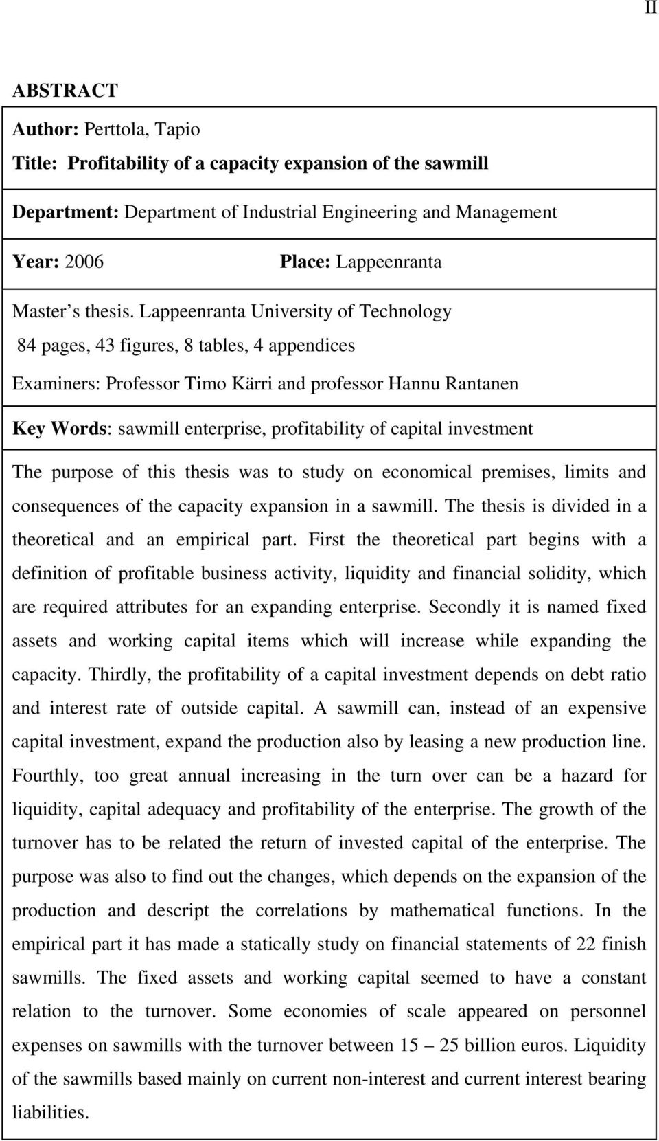 Lappeenranta University of Technology 84 pages, 43 figures, 8 tables, 4 appendices Examiners: Professor Timo Kärri and professor Hannu Rantanen Key Words: sawmill enterprise, profitability of capital