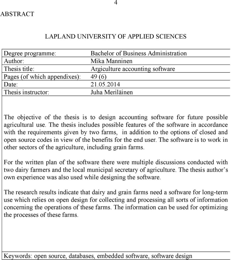 The thesis includes possible features of the software in accordance with the requirements given by two farms, in addition to the options of closed and open source codes in view of the benefits for