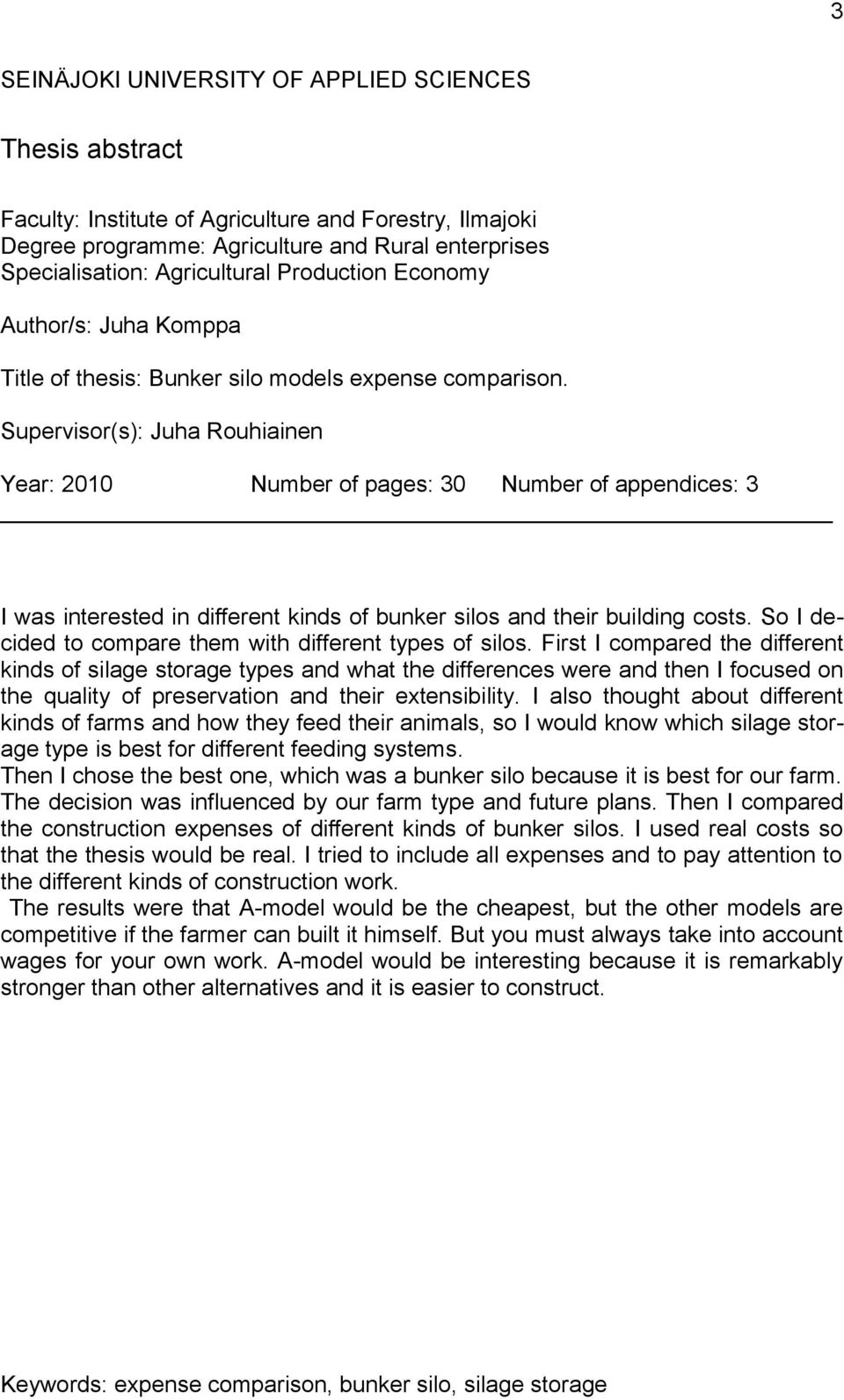 Supervisor(s): Juha Rouhiainen Year: 2010 Number of pages: 30 Number of appendices: 3 I was interested in different kinds of bunker silos and their building costs.