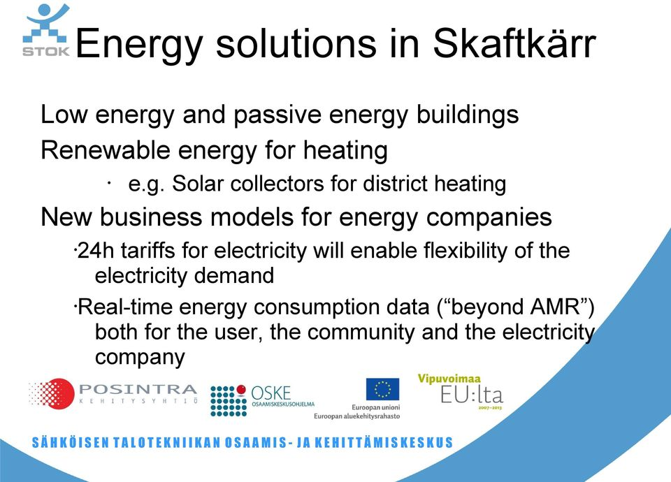 e.g. Solar collectors for district New business models for energy companies 24h tariffs for