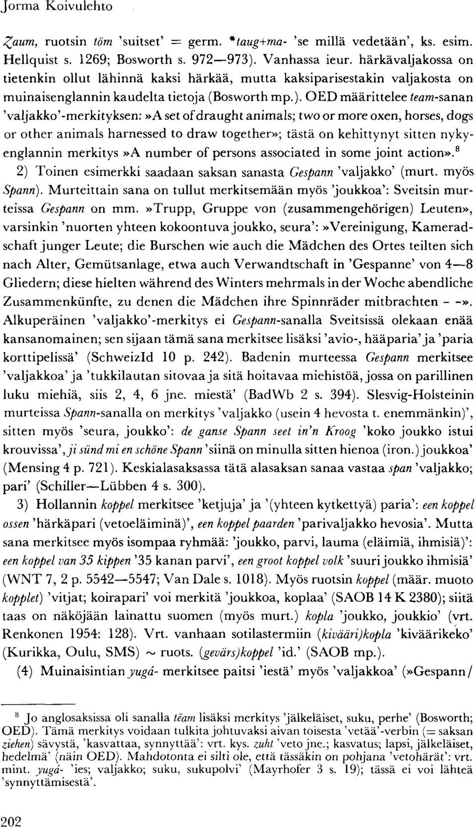 OED määrittelee team-sanan 'valjakko'-merkityksen:»a set of draught animals; two or more oxen, horses, dogs or other animals harnessed to dravv together»; tästä on kehittynyt sitten nykyenglannin
