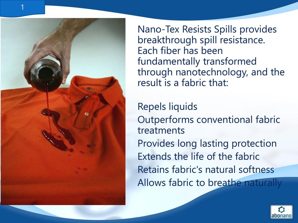 fabric that: Repels liquids Outperforms conventional fabric treatments Provides long