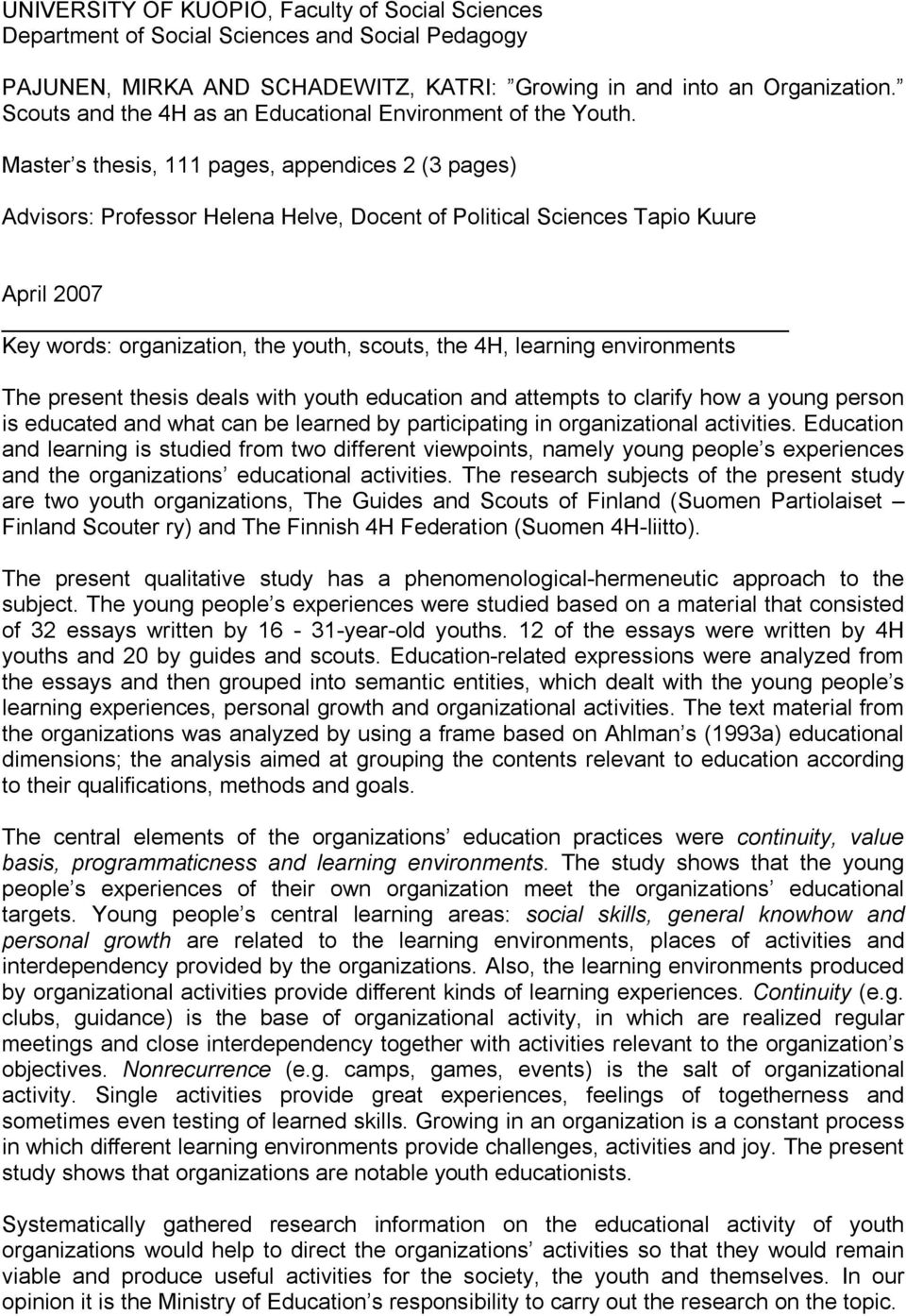 Master s thesis, 111 pages, appendices 2 (3 pages) Advisors: Professor Helena Helve, Docent of Political Sciences Tapio Kuure April 2007 Key words: organization, the youth, scouts, the 4H, learning