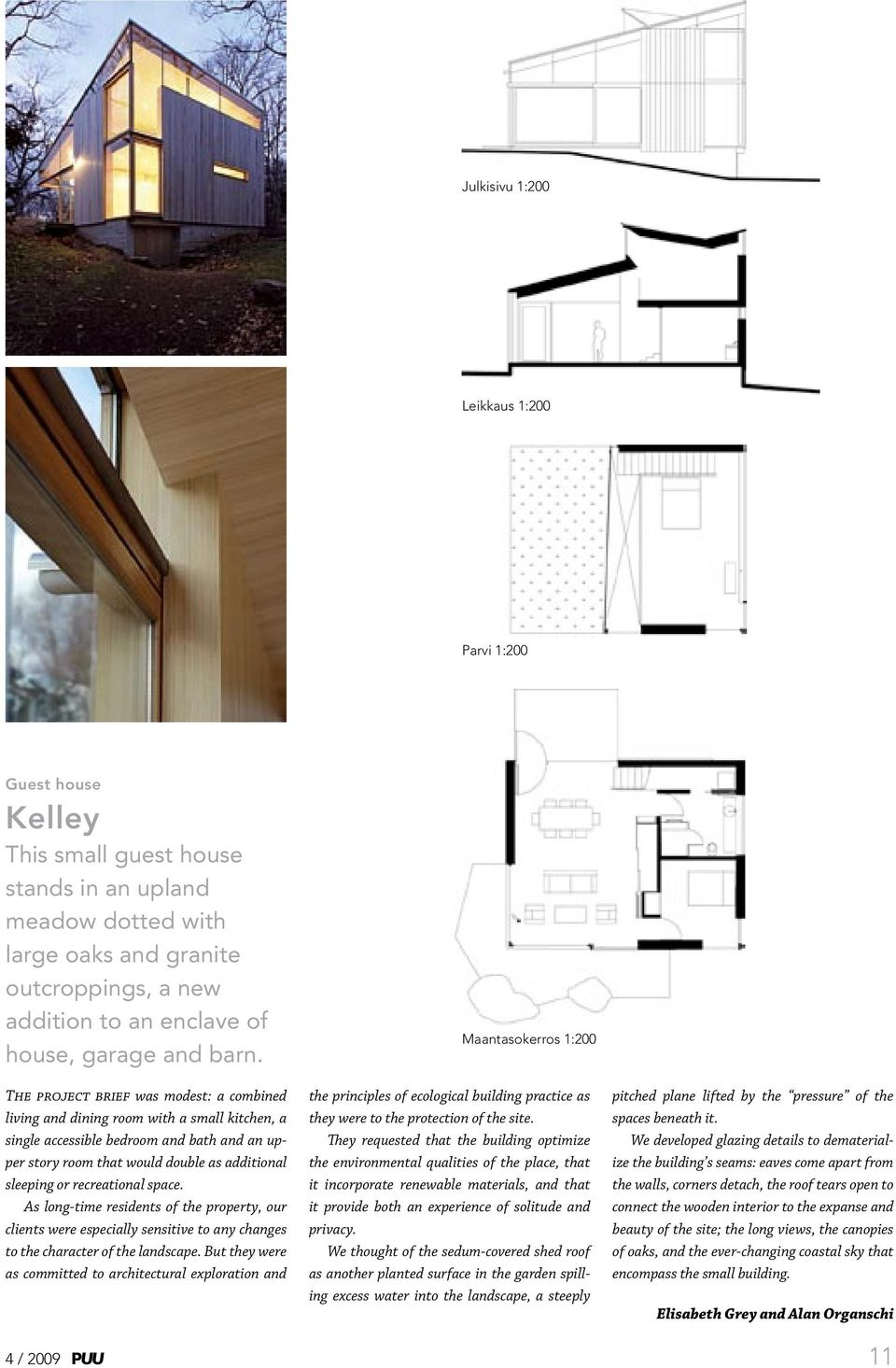 The project brief was modest: a combined living and dining room with a small kitchen, a single accessible bedroom and bath and an upper story room that would double as additional sleeping or