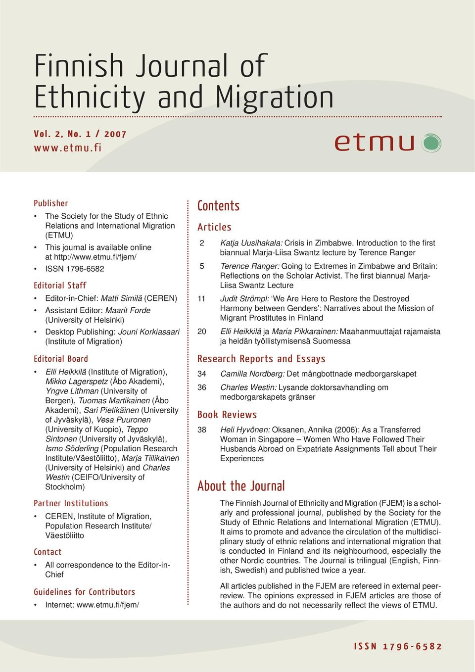 fi /fjem/ ISSN 1796-6582 Editorial Staff Editor-in-Chief: Matti Similä (CEREN) Assistant Editor: Maarit Forde (University of Helsinki) Desktop Publishing: Jouni Korkiasaari (Institute of Migration)