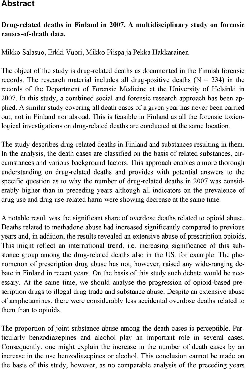 The research material includes all drug-positive deaths (N = 234) in the records of the Department of Forensic Medicine at the University of Helsinki in 2007.