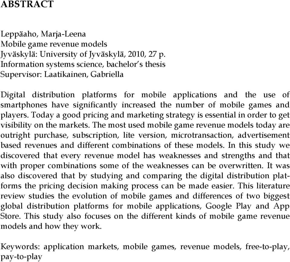 number of mobile games and players. Today a good pricing and marketing strategy is essential in order to get visibility on the markets.