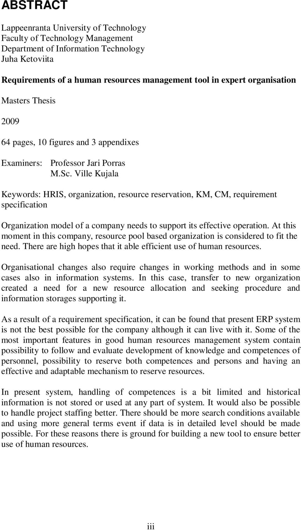 Ville Kujala Keywords: HRIS, organization, resource reservation, KM, CM, requirement specification Organization model of a company needs to support its effective operation.