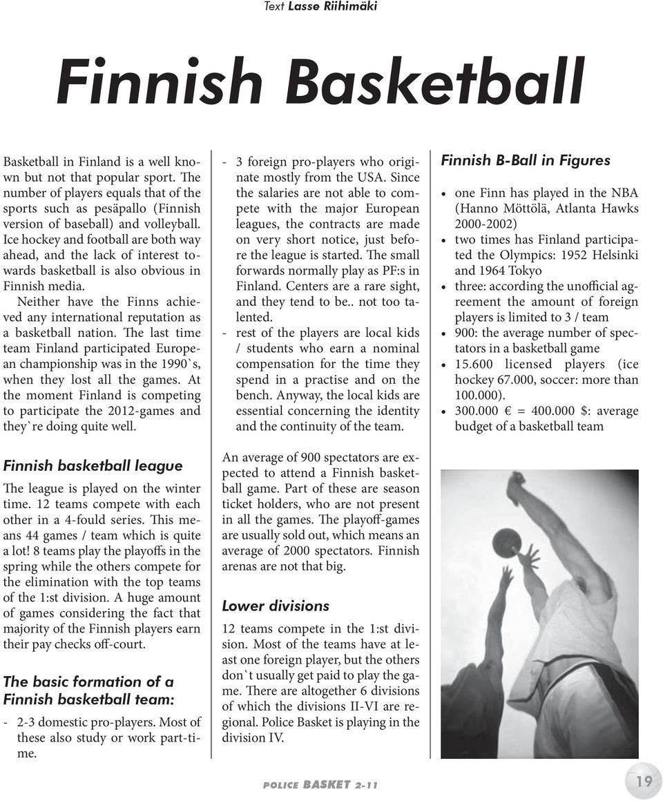 Ice hockey and football are both way ahead, and the lack of interest towards basketball is also obvious in Finnish media.