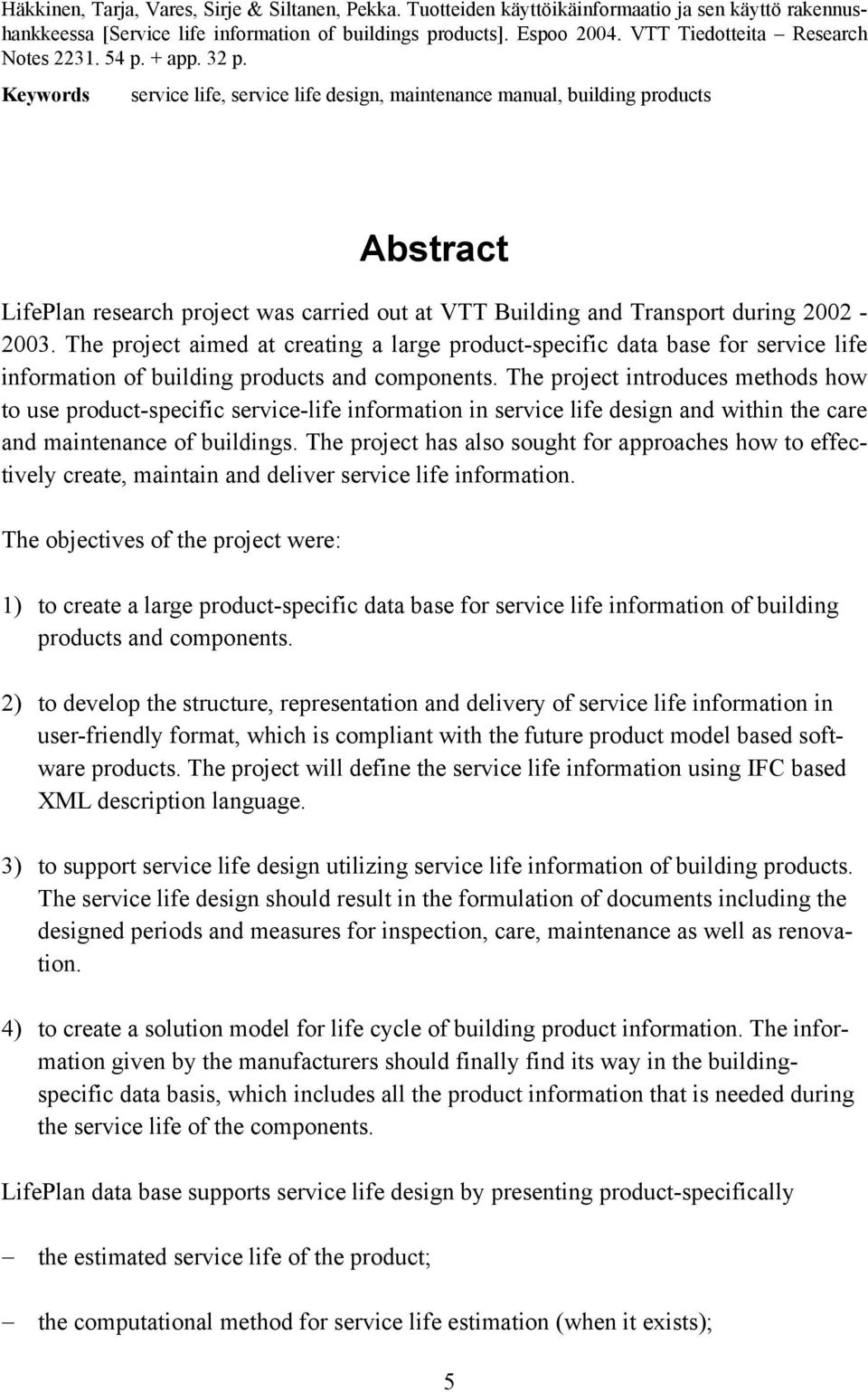 Keywords service life, service life design, maintenance manual, building products Abstract LifePlan research project was carried out at VTT Building and Transport during 2002-2003.