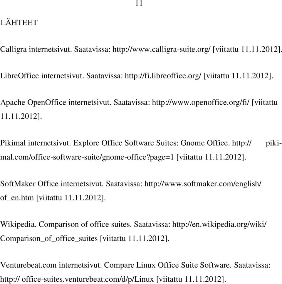 page=1 [viitattu 11.11.2012]. SoftMaker Office internetsivut. Saatavissa: http://www.softmaker.com/english/ of_en.htm [viitattu 11.11.2012]. Wikipedia. Comparison of office suites.