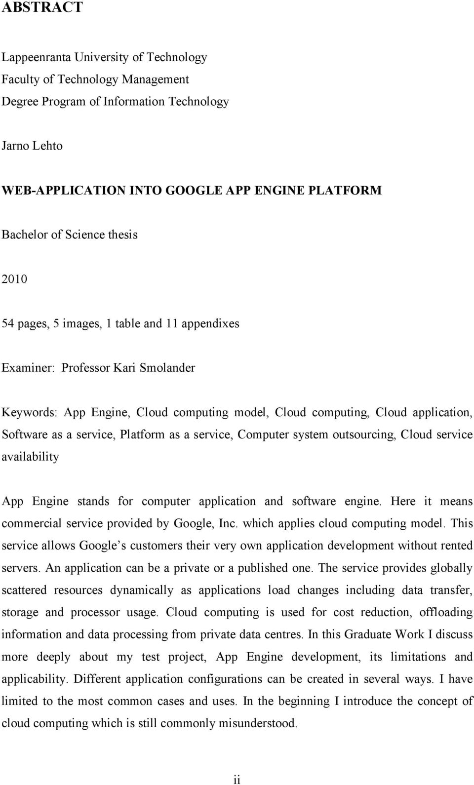 service, Platform as a service, Computer system outsourcing, Cloud service availability App Engine stands for computer application and software engine.
