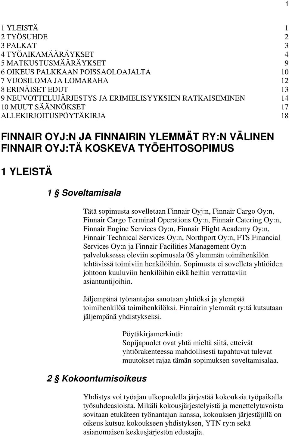 sopimusta sovelletaan Finnair Oyj:n, Finnair Cargo Oy:n, Finnair Cargo Terminal Operations Oy:n, Finnair Catering Oy:n, Finnair Engine Services Oy:n, Finnair Flight Academy Oy:n, Finnair Technical