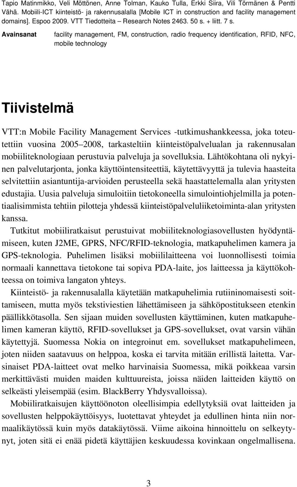 Avainsanat facility management, FM, construction, radio frequency identification, RFID, NFC, mobile technology Tiivistelmä VTT:n Mobile Facility Management Services -tutkimushankkeessa, joka