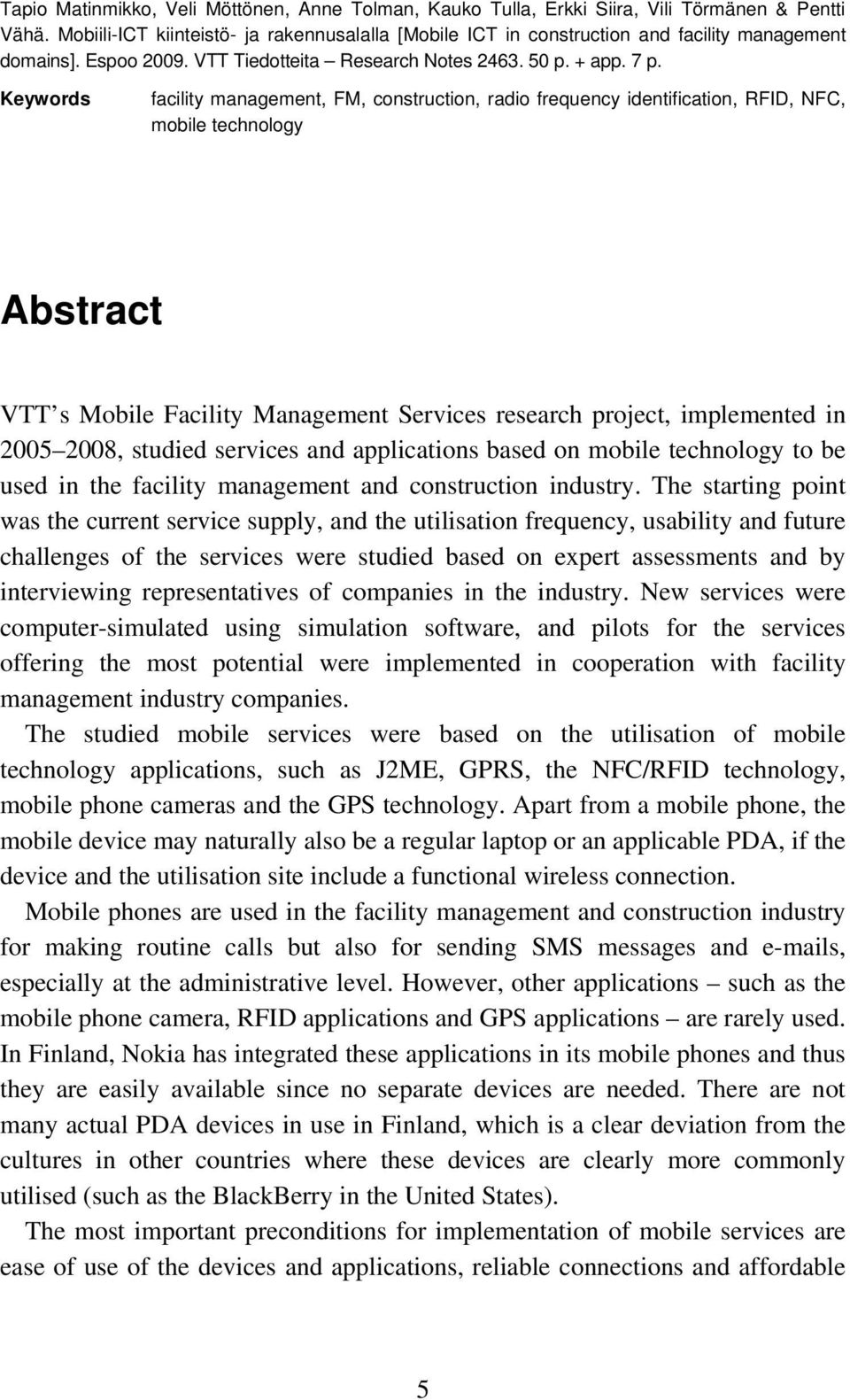 Keywords facility management, FM, construction, radio frequency identification, RFID, NFC, mobile technology Abstract VTT s Mobile Facility Management Services research project, implemented in 2005
