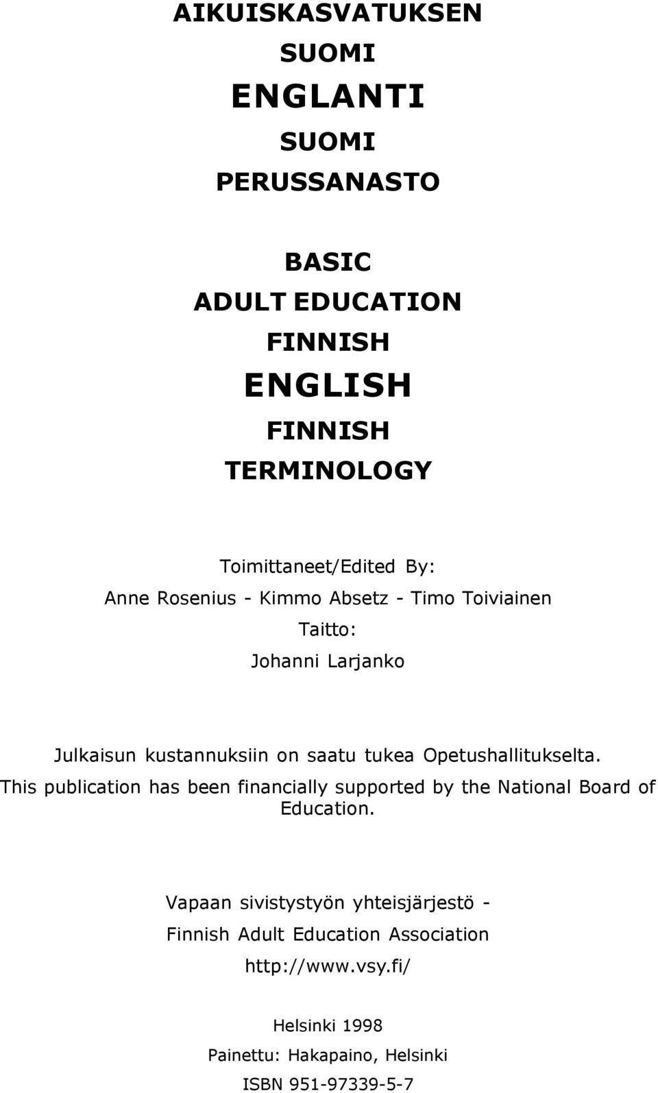 saatu tukea Opetushallitukselta. This publication has been financially supported by the National Board of Education.