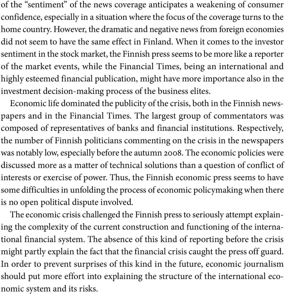 When it comes to the investor sentiment in the stock market, the Finnish press seems to be more like a reporter of the market events, while the Financial Times, being an international and highly