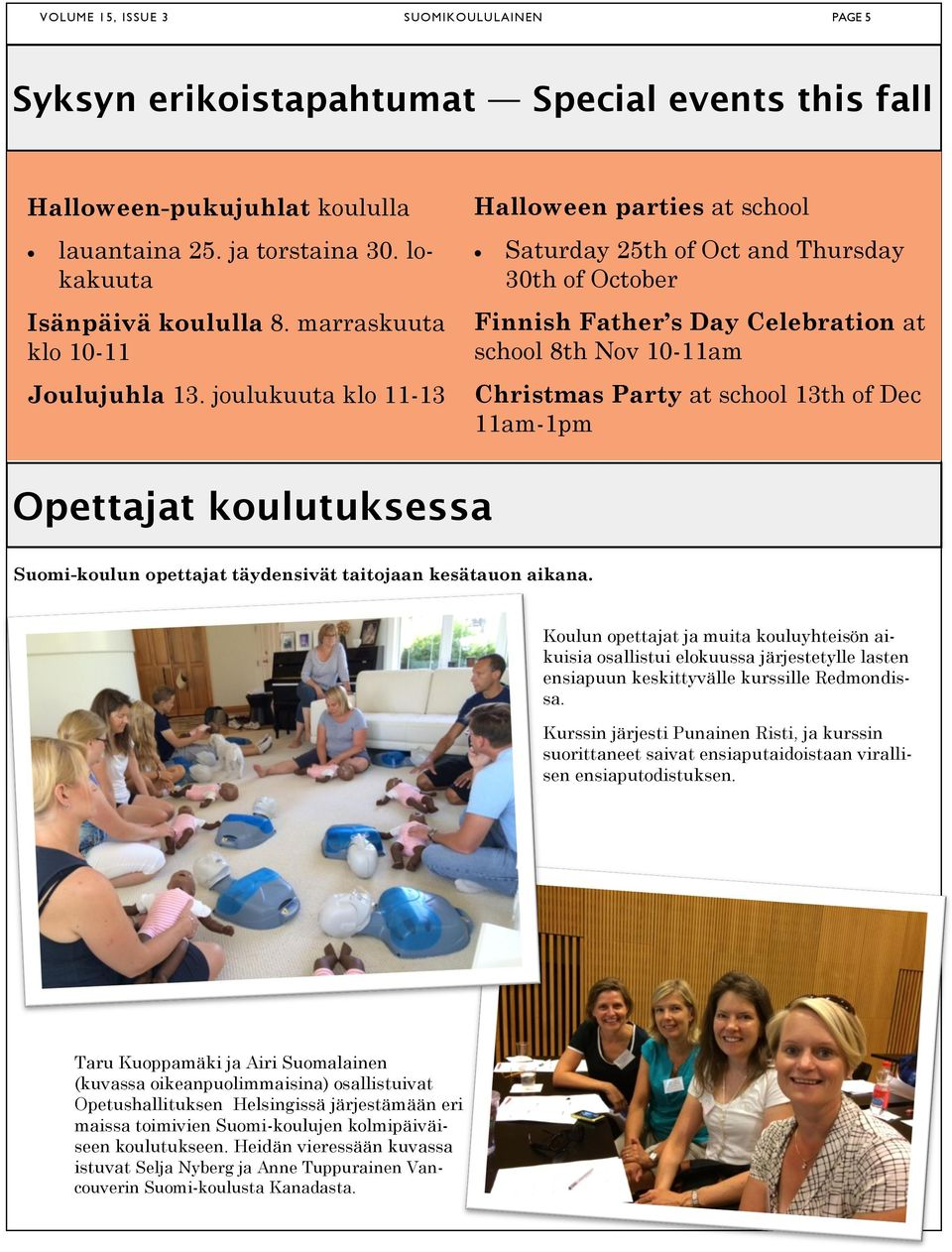 joulukuuta klo 11-13 Halloween parties at school Saturday 25th of Oct and Thursday 30th of October Finnish Father s Day Celebration at school 8th Nov 10-11am Christmas Party at school 13th of Dec