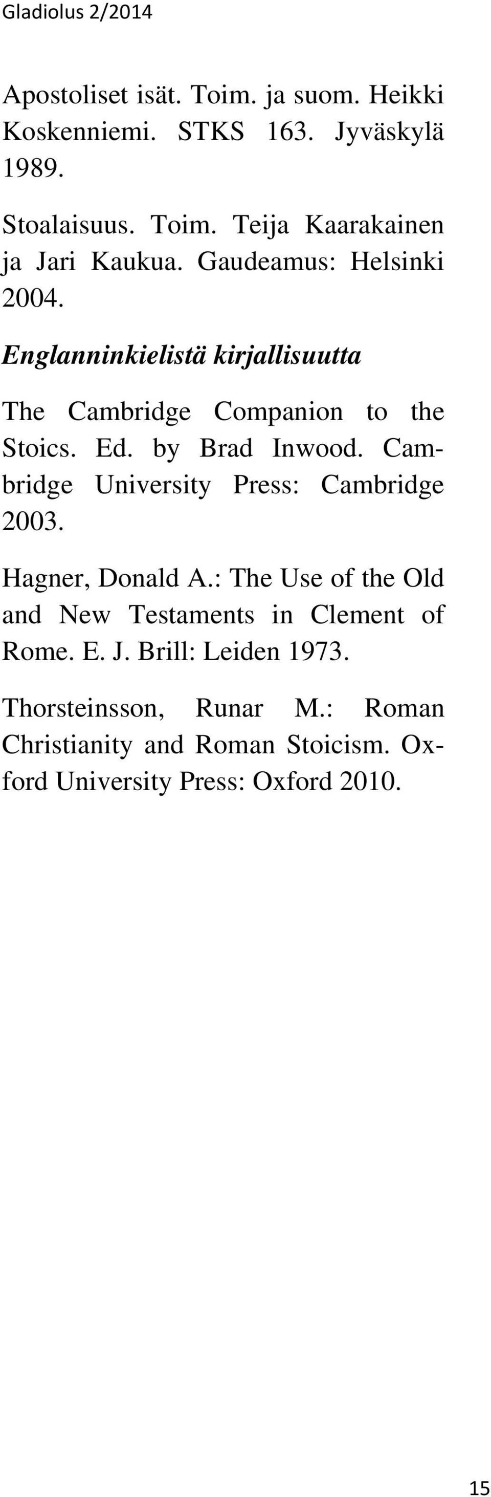 Cambridge University Press: Cambridge 2003. Hagner, Donald A.: The Use of the Old and New Testaments in Clement of Rome. E. J.