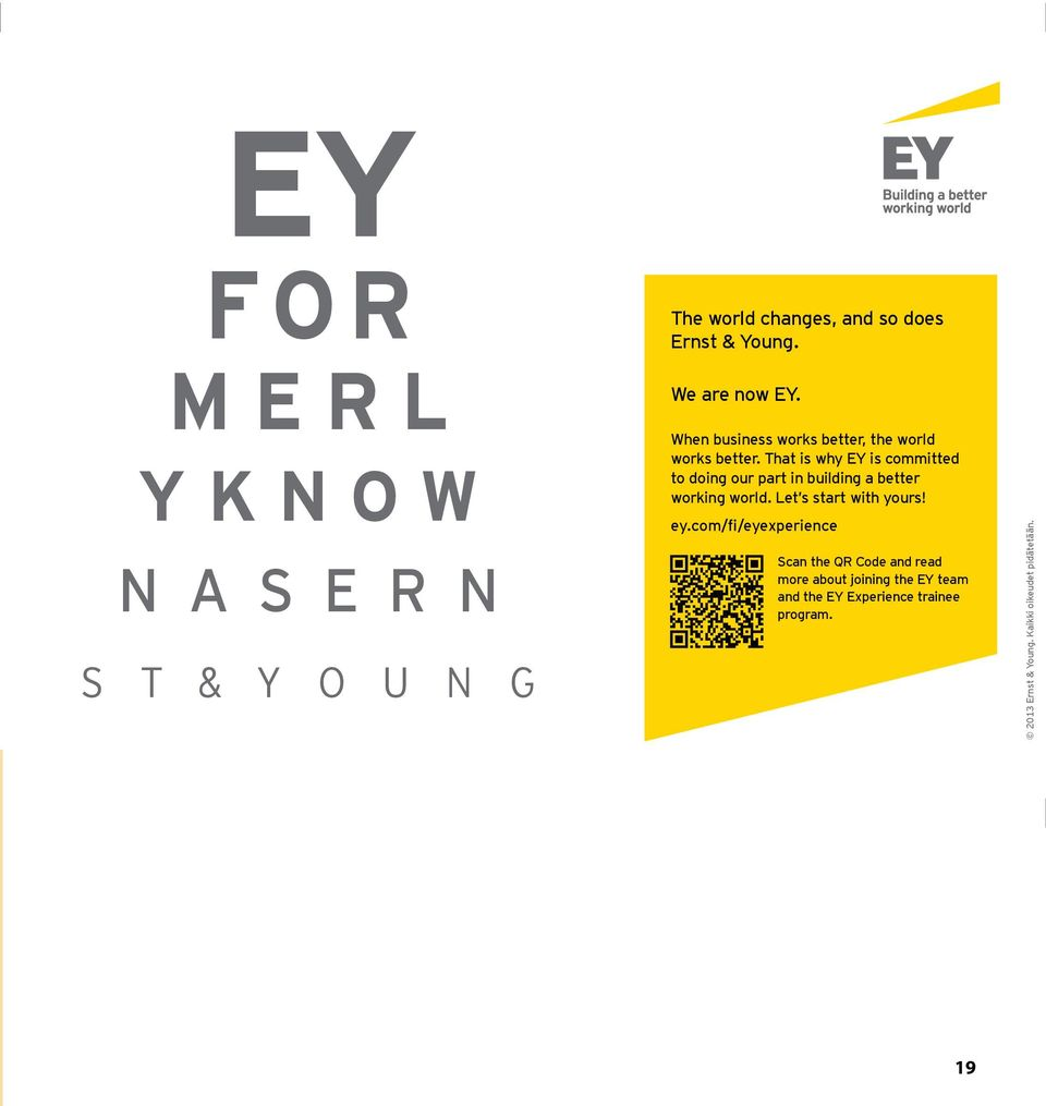 That is why EY is committed to doing our part in building a better working world. Let s start with yours! ey.