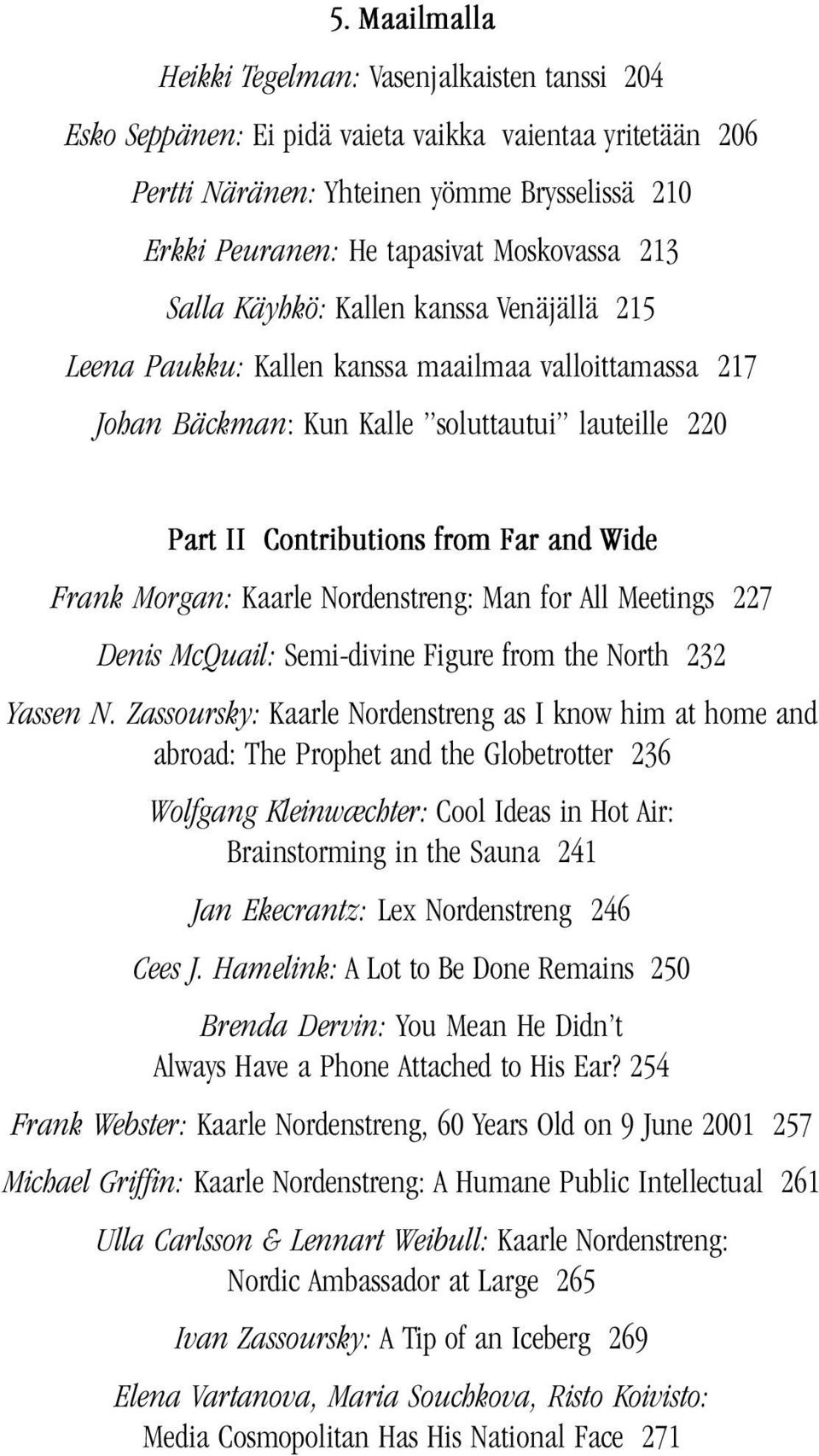 Wide Frank Morgan: Kaarle Nordenstreng: Man for All Meetings 227 Denis McQuail: Semi-divine Figure from the North 232 Yassen N.