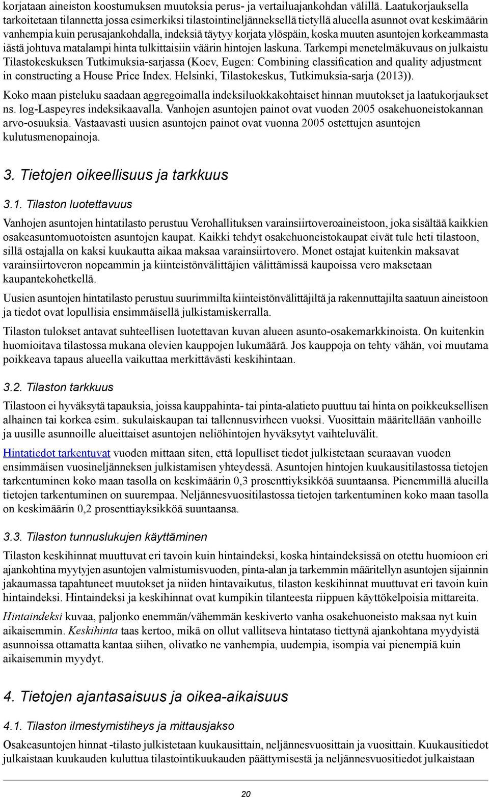 menetelmäkuvaus on julkaistu Tilastokeskuksen Tutkimuksia-sarjassa (Koev, Eugen: Combining classification and quality adjustment in constructing a House Price Index Helsinki, Tilastokeskus,