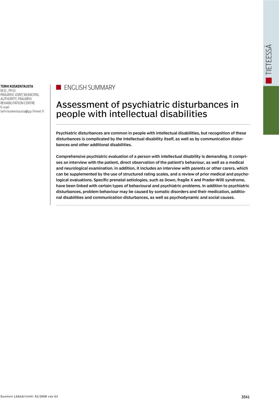 these disturbances is complicated by the intellectual disability itself, as well as by communication disturbances and other additional disabilities.