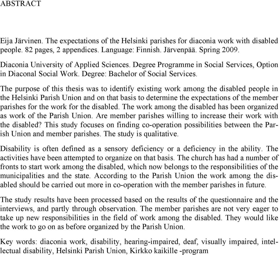 The purpose of this thesis was to identify existing work among the disabled people in the Helsinki Parish Union and on that basis to determine the expectations of the member parishes for the work for