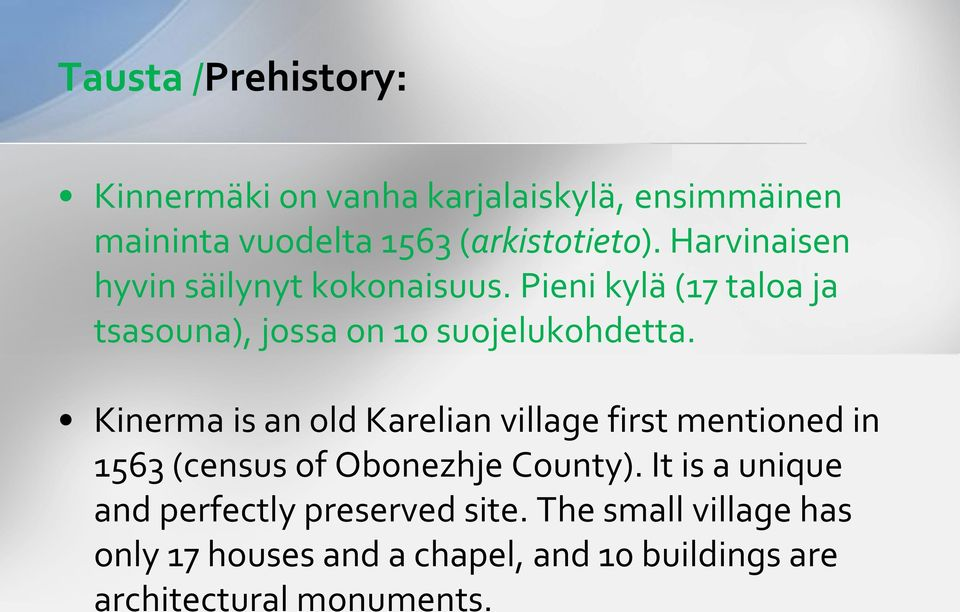 Kinerma is an old Karelian village first mentioned in 1563 (census of Obonezhje County).