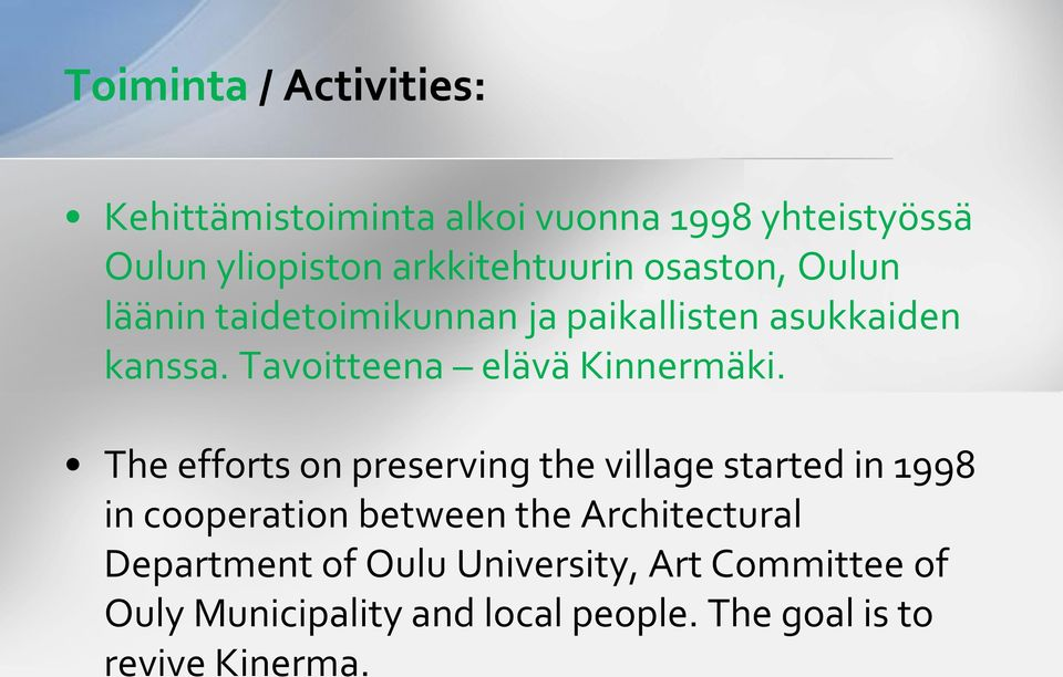 The efforts on preserving the village started in 1998 in cooperation between the Architectural