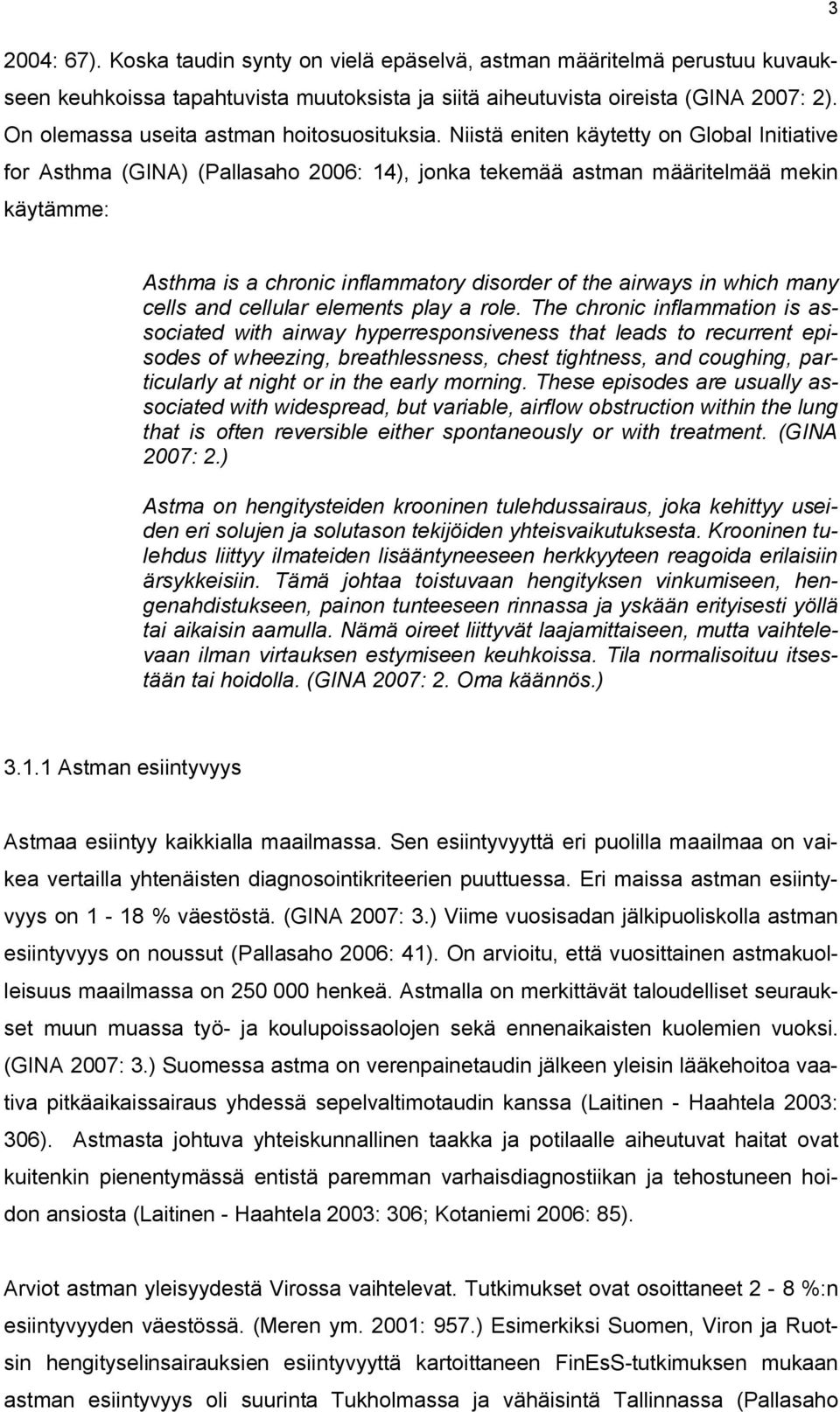 Niistä eniten käytetty on Global Initiative for Asthma (GINA) (Pallasaho 2006: 14), jonka tekemää astman määritelmää mekin käytämme: Asthma is a chronic inflammatory disorder of the airways in which