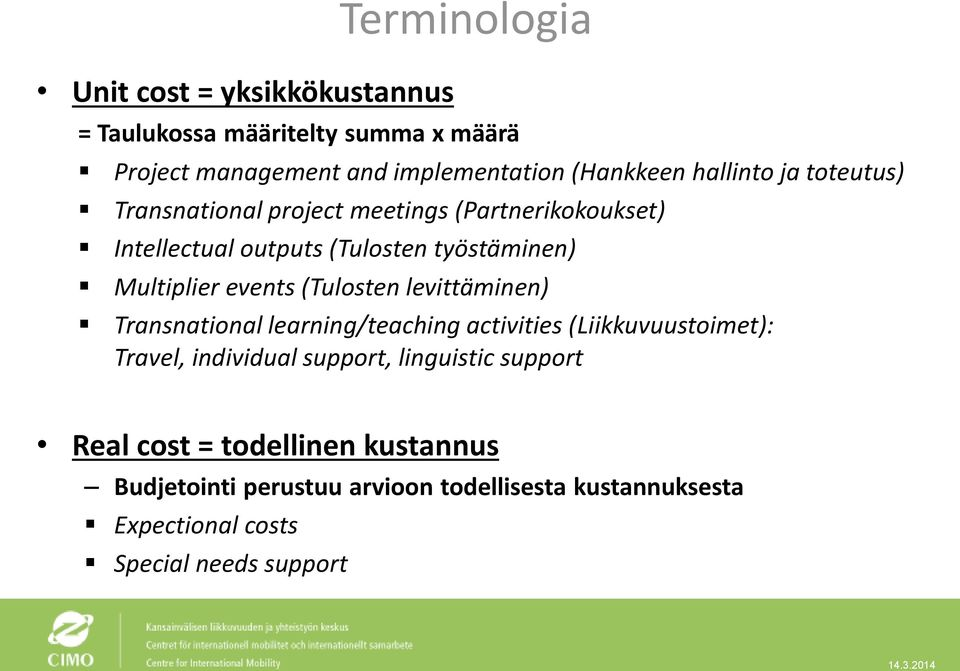 events (Tulosten levittäminen) Transnational learning/teaching activities (Liikkuvuustoimet): Travel, individual support,