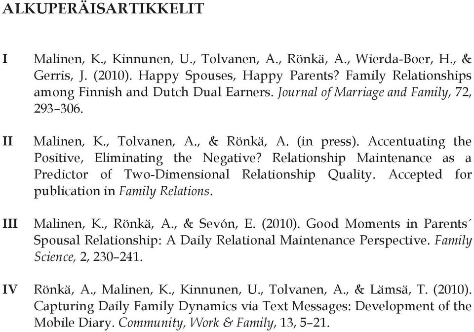 Accentuating the Positive, Eliminating the Negative? Relationship Maintenance as a Predictor of Two-Dimensional Relationship Quality. Accepted for publication in Family Relations. III Malinen, K.