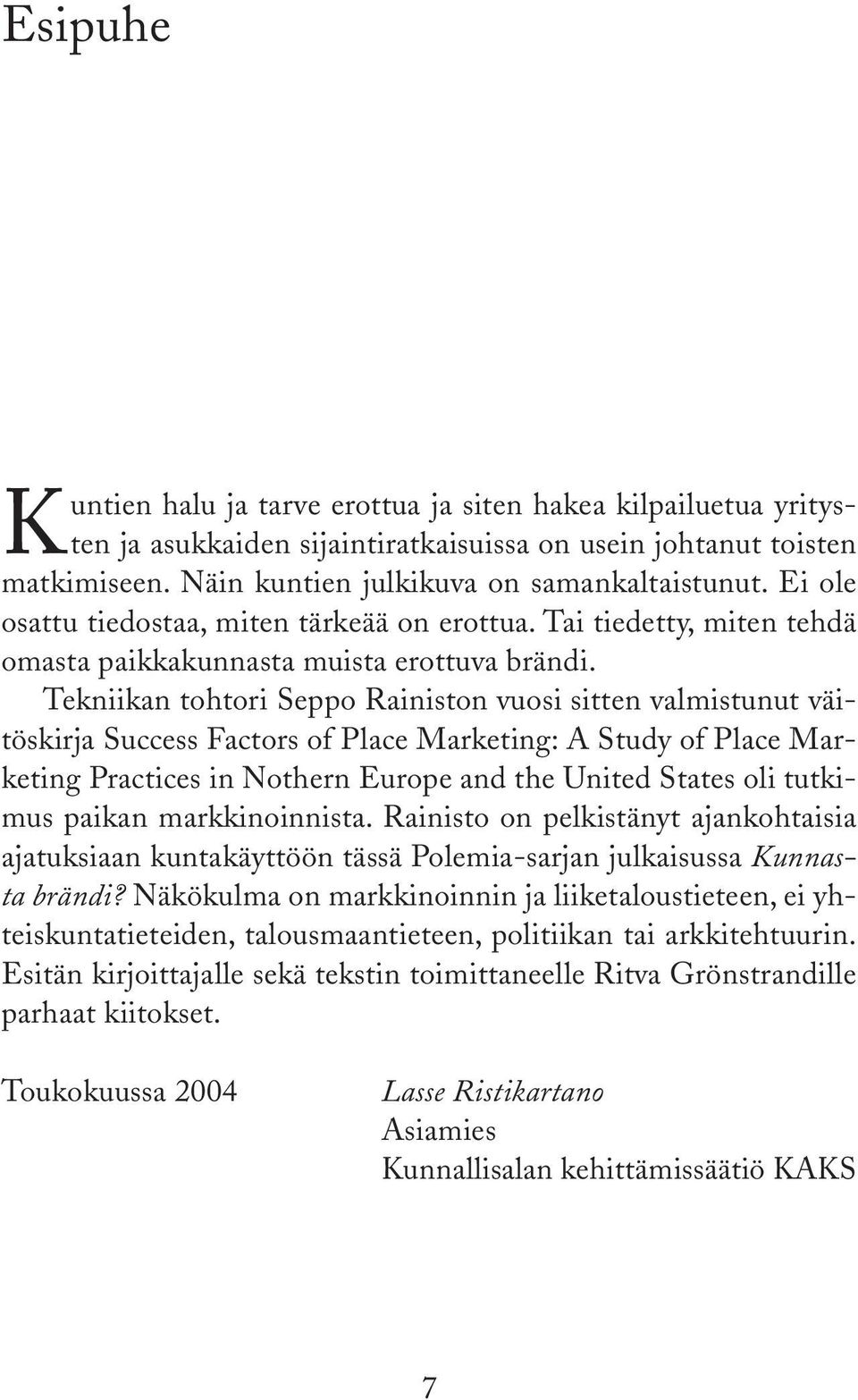 Tekniikan tohtori Seppo Rainiston vuosi sitten valmistunut väitöskirja Success Factors of Place Marketing: A Study of Place Marketing Practices in Nothern Europe and the United States oli tutkimus
