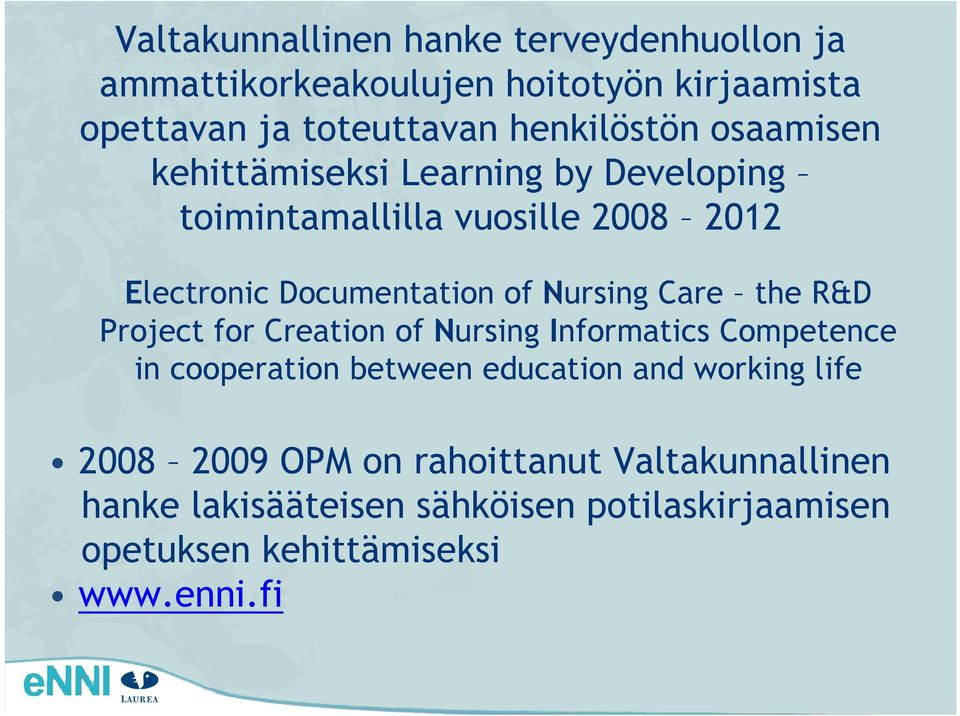 Care the R&D Project for Creation of Nursing Informatics Competence in cooperation between education and working life 2008
